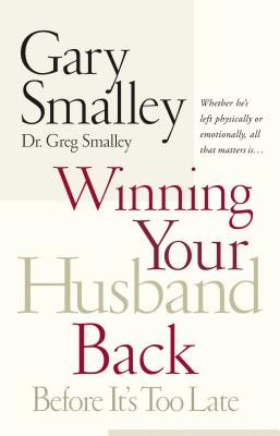 Winning Your Husband Back Before It's Too Late - Smalley, Gary, Dr., and Smalley, Greg, Dr.