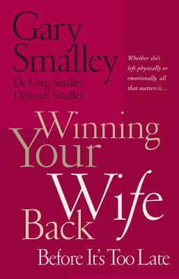 Winning Your Wife Back Before It's Too Late - Smalley, Gary, Dr., and Smalley, Deborah, Dr., and Smalley, Greg, Dr.