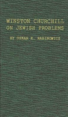 Winston Churchill on Jewish Problems - Rabinowicz, Oscar K, and Rabinowicz, Oskar K, and Unknown