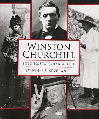 Winston Churchill: Soldier, Statesman, Artist - Severance, John B