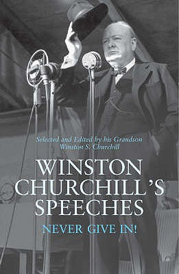 Winston Churchill's Speeches: Never Give In! - Churchill, Winston S., Sir