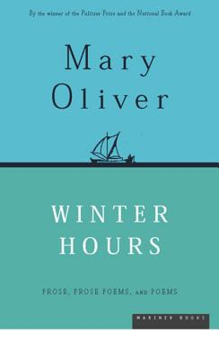 Winter Hours: Prose, Prose Poems, and Poems - Oliver, Mary