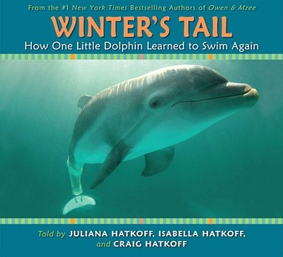 Winter's Tail: How One Little Dolphin Learned to Swim Again - Hatkoff, Juliana (As Told by), and Hatkoff, Isabella (As Told by), and Hatkoff, Craig (As Told by)