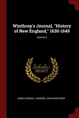 Winthrop's Journal, History of New England, 1630-1649; Volume 2 - Hosmer, James Kendall