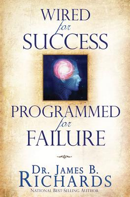 Wired for Success, Programmed for Failure - Richards, Dr James B