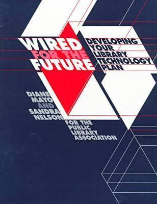 Wired for the Future: Developing Your Library Technology Plan - Mayo, Diane
