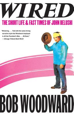 Wired: The Short Life & Fast Times of John Belushi - Woodward, Bob