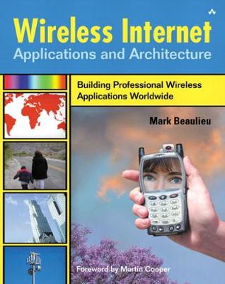 Wireless Internet Applications & Architecture - Beaulieu, Mark, and Cooper, Martin (Foreword by)