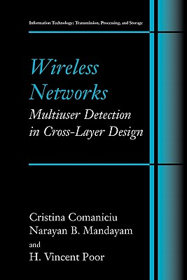 Wireless Networks: Multiuser Detection in Cross-Layer Design - Comaniciu, Christina, and Mandayam, Narayan B., and Poor, H. Vincent