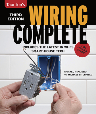Wiring Complete 3rd Edition: Includes the Latest in Wi-Fi, Smart-House Technology - Litchfield, Michael, and McAlister, Michael