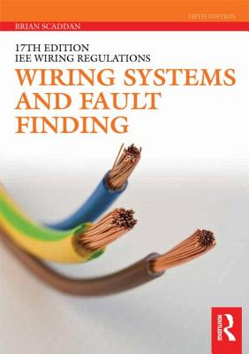 Wiring Systems and Fault Finding: For Installation Electricians - Scaddan, Brian