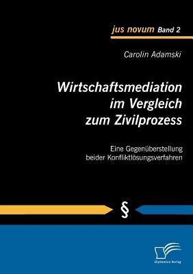 Wirtschaftsmediation Im Vergleich Zum Zivilprozess - Adamski, Carolin