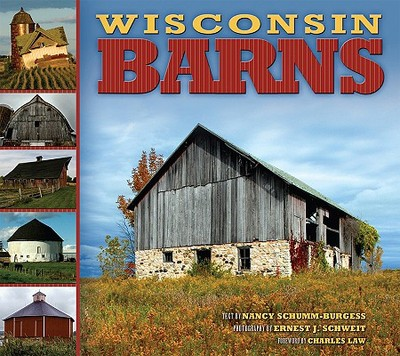 Wisconsin Barns - Schumm-Burgess, Nancy, and Schweit, Ernest J (Photographer), and Law, Charles (Foreword by)