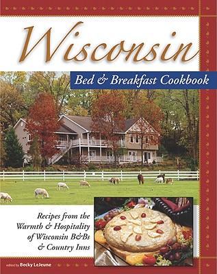 Wisconsin Bed & Breakfast Cookbook - LeJeune, Becky (Editor)