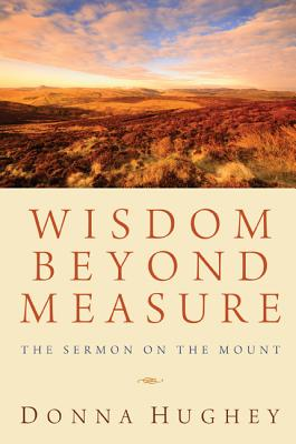 Wisdom Beyond Measure: The Sermon on the Mount - Hughey, Donna