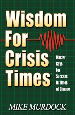 Wisdom for Crisis Times: Master Keys for Success in Times of Change - Murdoch, Mike