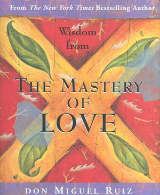 Wisdom from the Mastery of Love - Ruiz, Don Miguel