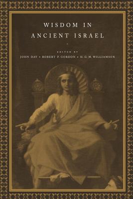Wisdom in Ancient Israel - Day, John (Editor), and Gordon, Robert (Editor), and Williamson, H G M (Editor)