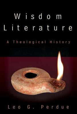 Wisdom Literature: A Theological History - Perdue, Leo G