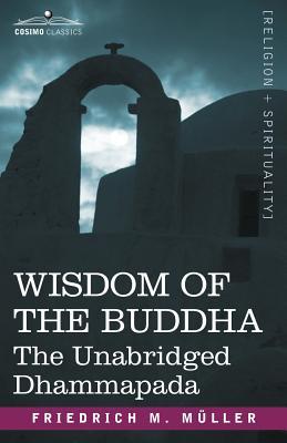 Wisdom of the Buddha: The Unabridged Dhammapada - Muller, Friedrich Maximilian, and Mller, Friedrich Max