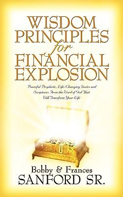 Wisdom Principles for Financial Explosion - Sanford, Bobby