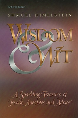 Wisdom & Wit: A Sparkling Treasury of Jewish Anecdotes and Advice - Himelstein, Shmuel
