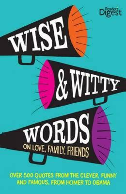 Wise and Witty Words: On Love, Family, Friends - Reader's Digest