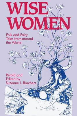 Wise Women: Folk and Fairy Tales from Around the World - Barchers, Suzanne I, and Mullineaux, Leann