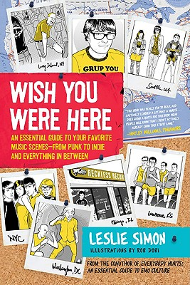 Wish You Were Here: An Essential Guide to Your Favorite Music Scenes-From Punk to Indie and Everything in Between - Simon, Leslie