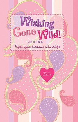 Wishing Gone Wild! Journal: Spin Your Dreams Into Life - Mueller, Beth