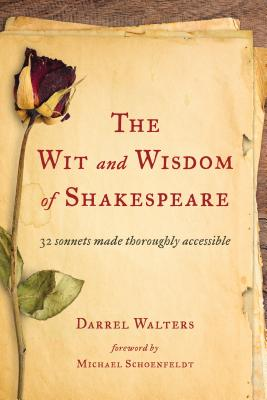 Wit and Wisdom of Shakespeare: 32 Sonnets Made Thoroughly Accessible - Walters, Darrel, and Schoenfeldt, Michael (Foreword by)