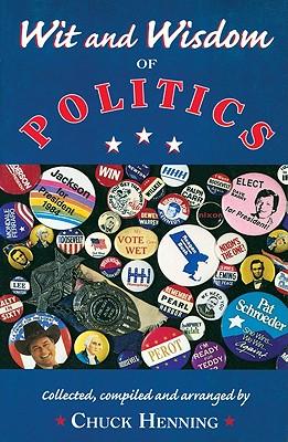 Wit & Wisdom of Politics, 3rd Ed. - Henning, Chuck