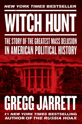 Witch Hunt: The Story of the Greatest Mass Delusion in American Political History - Jarrett, Gregg