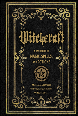 Witchcraft: A Handbook of Magic Spells and Potions - Greywolf, Anastasia