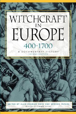 Witchcraft in Europe, 400-1700: A Documentary History - Kors, Alan Charles (Editor), and Peters, Edward (Editor), and Peters, Edward (Revised by)