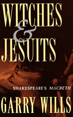 Witches and Jesuits: Shakespeare's Macbeth - Wills, Garry