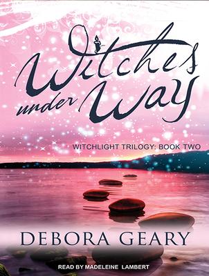 Witches Under Way - Geary, Debora, and Lambert, Madeleine (Narrator)