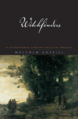 Witchfinders: A Seventeenth-Century English Tragedy - Gaskill, Malcolm