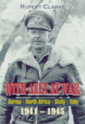 With Alex at War: Burma, North Africa, Sicily, Italy: 1941 - 1945 - Clarke, Rupert