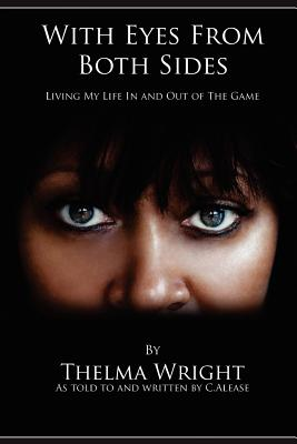 With Eyes From Both Sides: Living My Life In and Out of the Game - Wright, Thelma