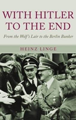 With Hitler to the End: The Memoir of Hitler's Valet - Linge, Heinz
