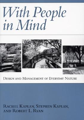With People in Mind: Design and Management of Everyday Nature - Kaplan, Rachel, and Kaplan, Stephen, and Ryan, Robert