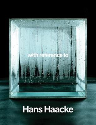 With Reference to Hans Haacke - Dickel, Hans (Editor), and Schwarz, Oliver (Text by), and Haacke, Hans (Illustrator)