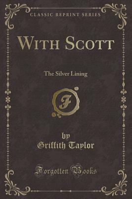 With Scott: The Silver Lining (Classic Reprint) - Taylor, Griffith