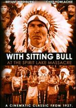 With Sitting Bull at the Spirit Lake Massacre - Robert North Bradbury