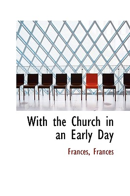 With the Church in an Early Day - Frances
