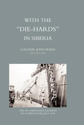 With the Die-Hards in Siberia - Col John Ward, John Ward