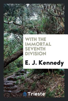 With the Immortal Seventh Division - Kennedy, E J