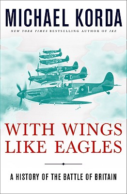 With Wings Like Eagles: A History of the Battle of Britain - Korda, Michael