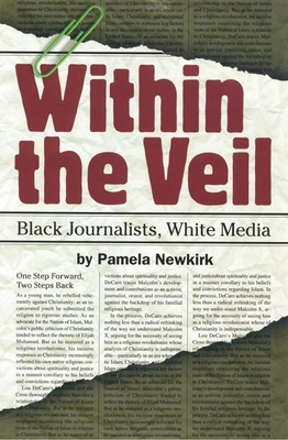 Within the Veil: Black Journalists, White Media - Newkirk, Pamela